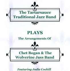 Tartarsauce Traditional Jazz Band - Plays the Arrangements of Chet Bogan & the Wolverine Jass Band flac album