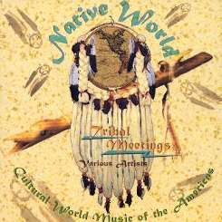 Various Artists - Tribal Meetings: Cultural World Music of the Americas flac album