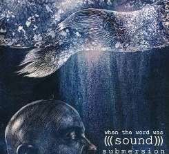 When the Word Was (((Sound))) - Submersion flac album