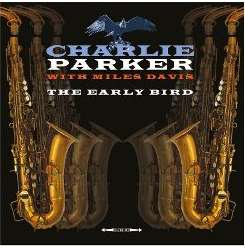 Charlie Parker / Miles Davis - The Early Bird [Not Now] flac album