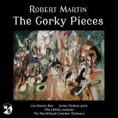 Max Lifchitz / North/South Chamber Orchestra - Robert Martin: The Gorky Pieces flac album