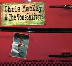 Chris MacKay & the Toneshifters - Picture On The 'Fridge flac album