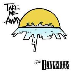 The Dangerous - Take Me Away flac album