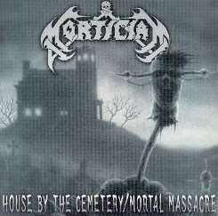 Mortician - House by the Cemetery/Mortal Massacre flac album