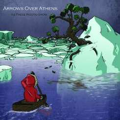 Arrows Over Athens - As These Roots Grow flac album